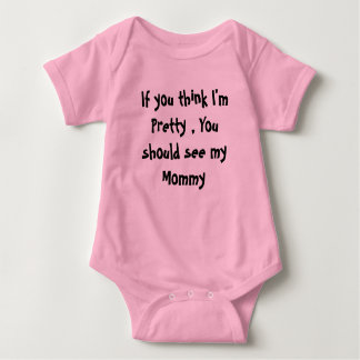 If you think I'm Pretty , You should see my Mommy Baby Bodysuit