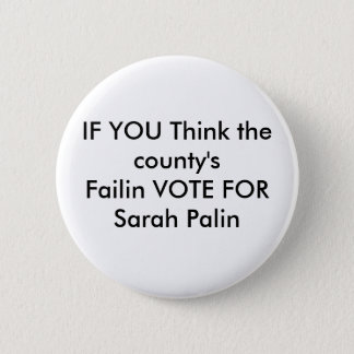 IF YOU Think the county'sFailin VOTE FOR Sarah ... 2 Inch Round Button