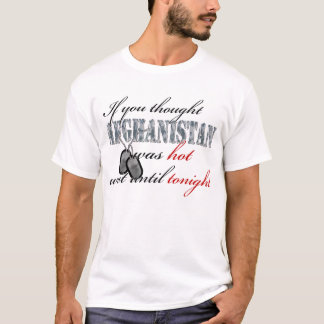 If you Thought Afghanistan was Hot T-Shirt