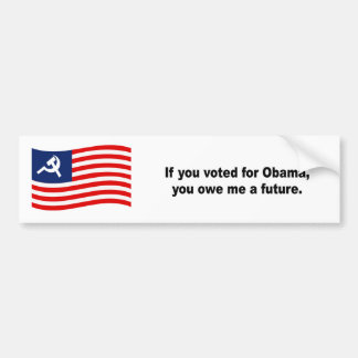 If you voted for Obama you owe me a future Bumper Sticker