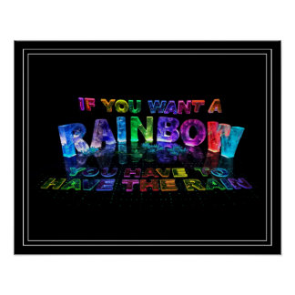 If You Want a Rainbow You Have to Have the Rain Poster