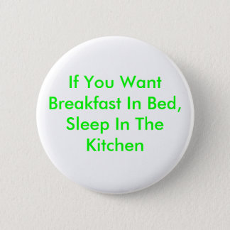 If You Want Breakfast In Bed, Sleep In The Kitchen 2 Inch Round Button
