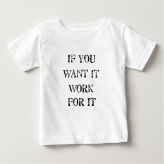 if you want it work for it baby T-Shirt