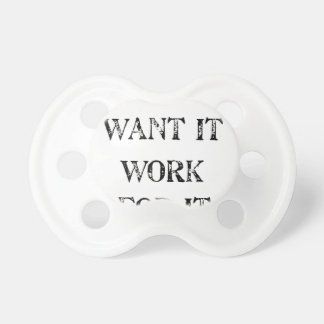 if you want it work for it pacifier