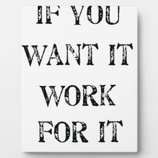 if you want it work for it plaque