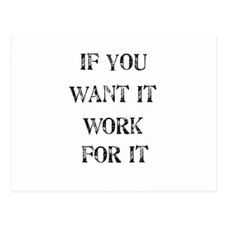 if you want it work for it postcard