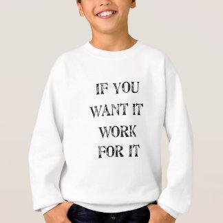 if you want it work for it sweatshirt