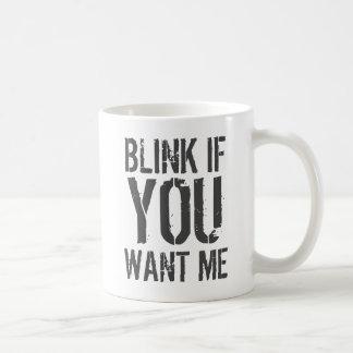 If You Want Me Coffee Mug