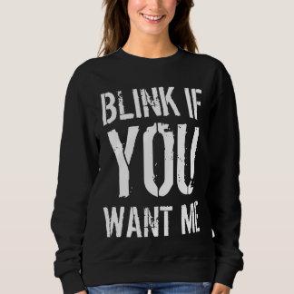 If You Want Me Sweatshirt