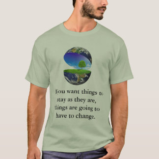 If you want things to stay as they are... T-Shirt