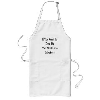 If You Want To Date Me You Must Love Monkeys Long Apron