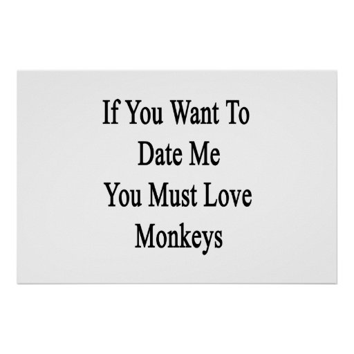 If You Want To Date Me You Must Love Monkeys Print