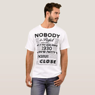 -IF YOU WERE BORN IN 1930- T-Shirt