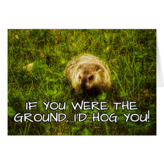 If you were the ground, I'd hog you! greeting card