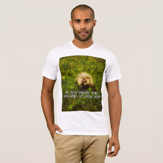 If you were the ground, I'd hog you! t-shirt