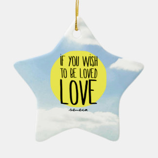 """If You Wish to Be Loved, LOVE"" - Seneca Quote Ceramic Ornament"