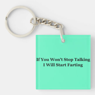 If You Won't Stop Talking I Will Start Farting Single-Sided Square Acrylic Keychain