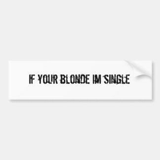 If your blonde im single bumper sticker