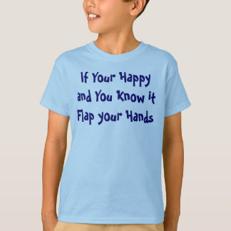 If your happy and you know it Flap your Hands T-Shirt