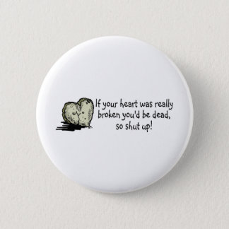 If Your Heart Was Really Broken 2 Inch Round Button