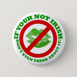 If your not Irish, Don't even think about it 2 Inch Round Button