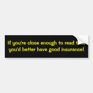 If you're close enough to read this, bumper sticker