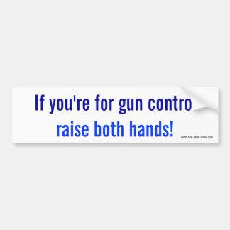 If you're for gun control, raise both hands! bumper sticker
