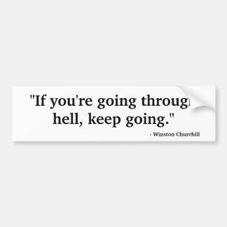"""If you're going through hell ..."" Bumper Sticker"