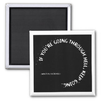"""If You're Going Through Hell, Keep Going"" Square Magnet"