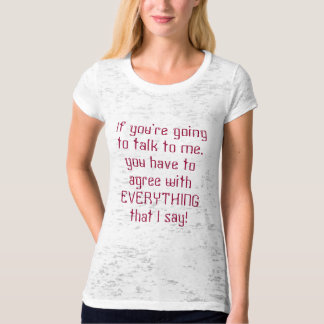 If you're going to talk to me, you have to agre... T-Shirt