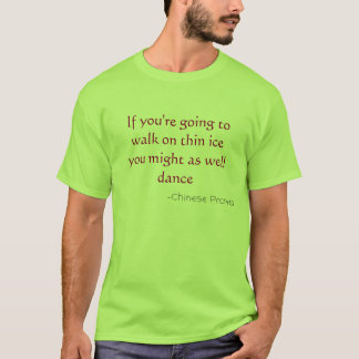 If you're going to walk on thin ice T-Shirt