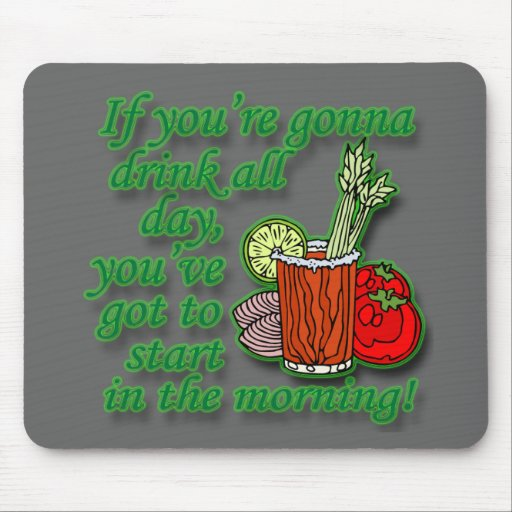 If You're Gonna Drink All Day  green Mouse Pads
