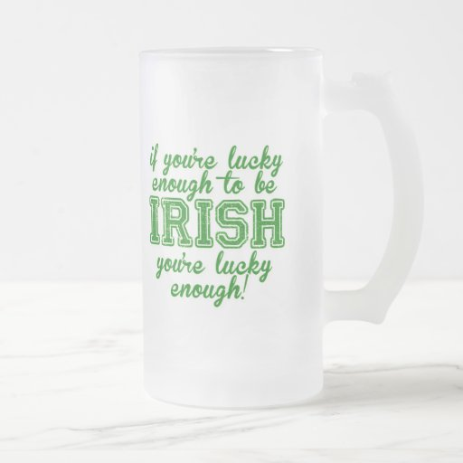 If You're Lucky Enough to be Irish Coffee Mug