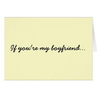 If you're my boyfriend... card