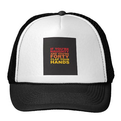 IF YOU'RE NAUGHTY AND YOU'RE FORTY.jpg Trucker Hats