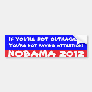 If you're not outraged... bumper sticker