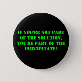 if you're not part of the solution, you're part... 2 inch round button