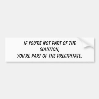 If you're not part of the solution,You're part ... Bumper Sticker