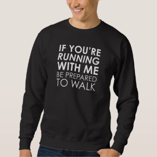 If You're Running With Me Sweatshirt