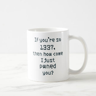 If you're so 1337, then how come I just pwned you? Coffee Mugs