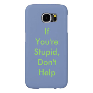 If You're Stupid, Don't Help Samsung S6 case