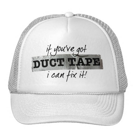 If you've got Duct Tape I can fix it! Trucker Hat