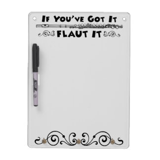 If You've Got It - Flaut It Dry erase board