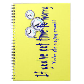If You've Got Time to Worry... Spiral Notebook