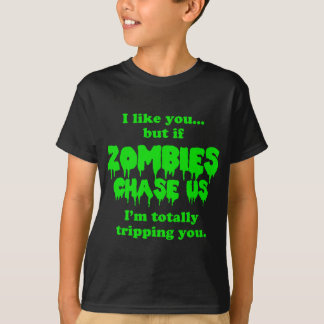 If zombies chase us, I'm tripping you! T-Shirt