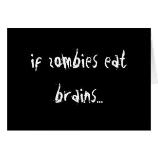 If Zombies Eat Brains....! Greeting Card