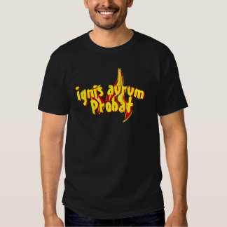Ignis aurum probat tshirts