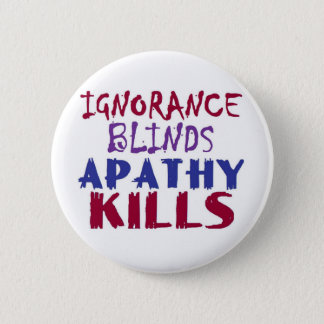 Ignorance blinds, apathy kills 2 inch round button