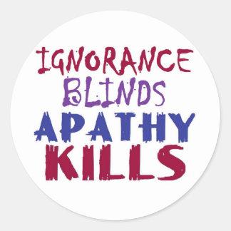Ignorance blinds, apathy kills round sticker