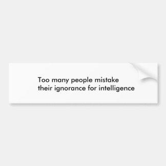 Ignorance Bumper Sticker